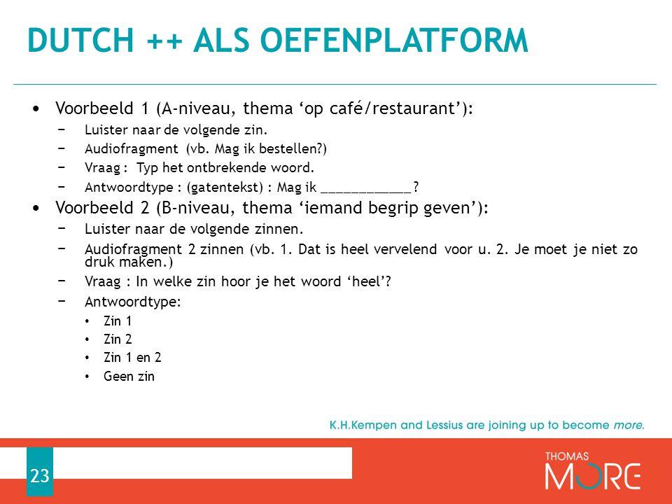 Voorbeeld 1 (A-niveau, thema 'op café/restaurant'): − Luister naar de volgende zin.