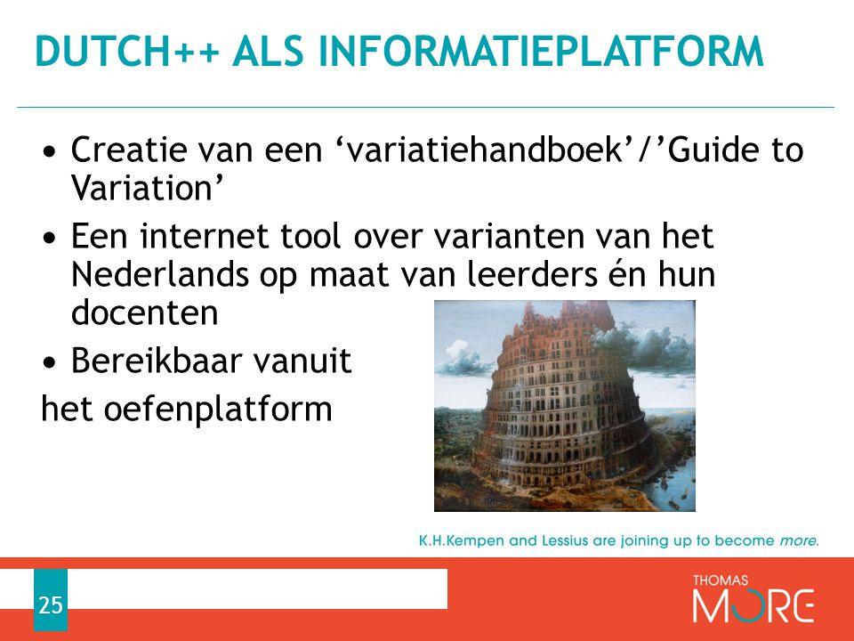 Creatie van een 'variatiehandboek'/'Guide to Variation' Een internet tool over varianten van het Nederlands op maat van leerders én hun docenten Bereikbaar vanuit het oefenplatform DUTCH++ ALS INFORMATIEPLATFORM 25