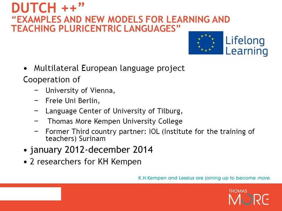 TEACHING DUTCH AS A FOREIGN LANGUAGE OR L2 (NOT L1 MOTHERTONGUE) Dutch: official language in The Netherlands, Belgium and Surinam.