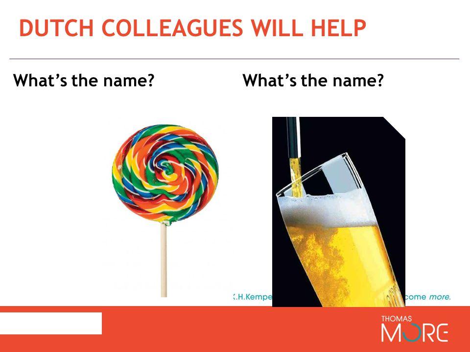 DUTCH COLLEAGUES WILL HELP een lolly – een lekstok een lekstok een biertje – een pintje