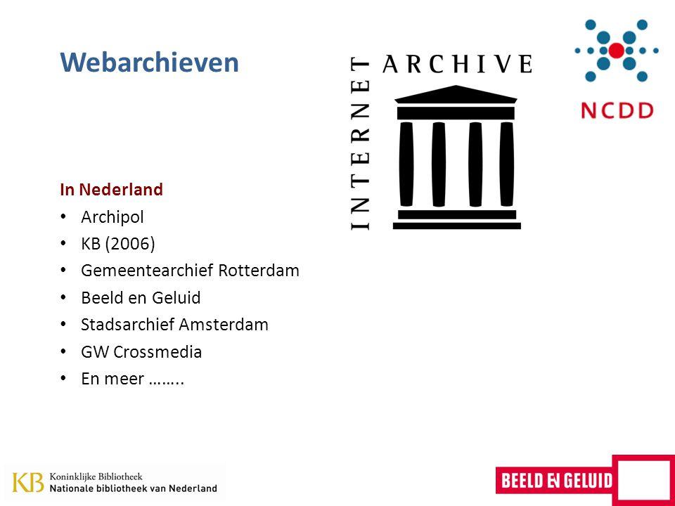 Webarchieven In Nederland Archipol KB (2006) Gemeentearchief Rotterdam Beeld en Geluid Stadsarchief Amsterdam GW Crossmedia En meer ……..