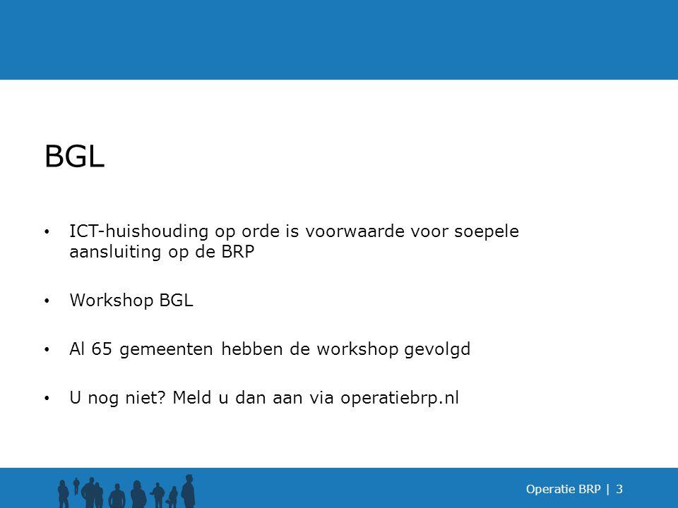 Operatie BRP |3 BGL ICT-huishouding op orde is voorwaarde voor soepele aansluiting op de BRP Workshop BGL Al 65 gemeenten hebben de workshop gevolgd U