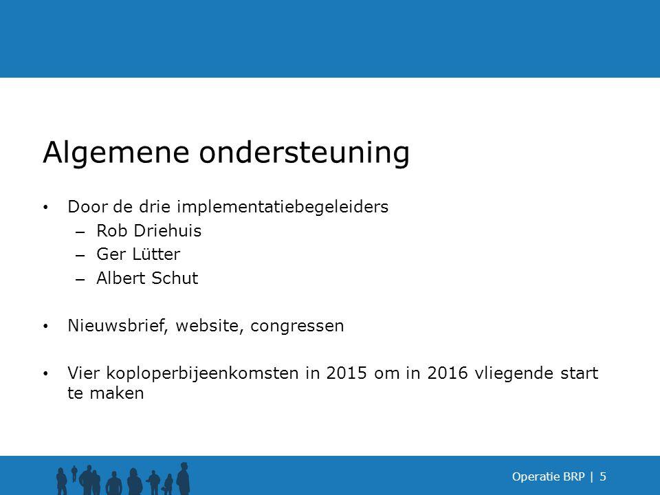 Operatie BRP |5 Algemene ondersteuning Door de drie implementatiebegeleiders – Rob Driehuis – Ger Lütter – Albert Schut Nieuwsbrief, website, congress