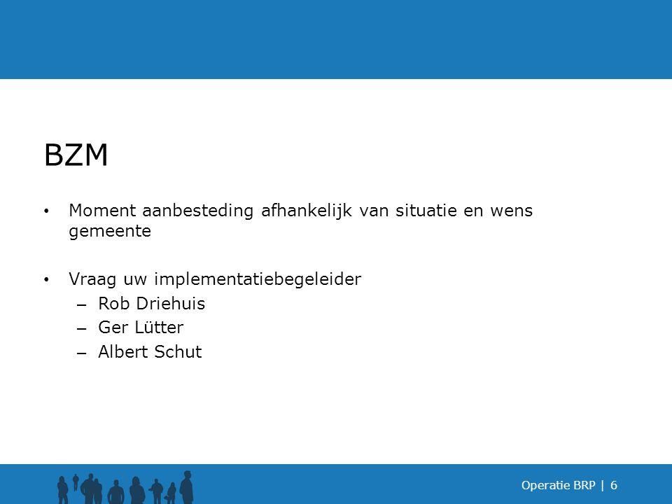 Operatie BRP |6 BZM Moment aanbesteding afhankelijk van situatie en wens gemeente Vraag uw implementatiebegeleider – Rob Driehuis – Ger Lütter – Alber