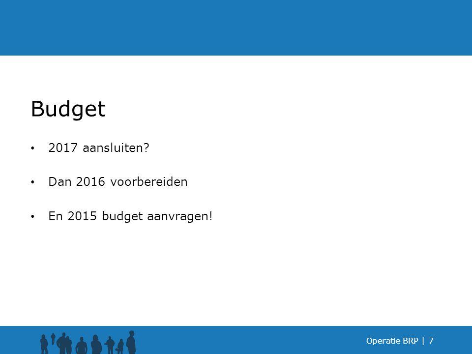 Operatie BRP |7 Budget 2017 aansluiten? Dan 2016 voorbereiden En 2015 budget aanvragen!