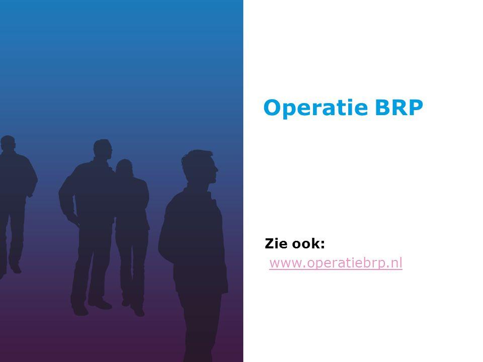Operatie BRP Zie ook: www.operatiebrp.nl
