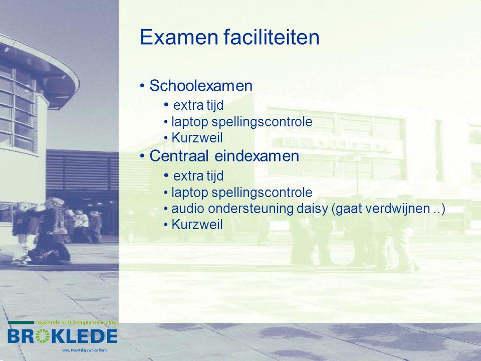 Examen faciliteiten Schoolexamen extra tijd laptop spellingscontrole Kurzweil Centraal eindexamen extra tijd laptop spellingscontrole audio ondersteuning daisy (gaat verdwijnen..) Kurzweil