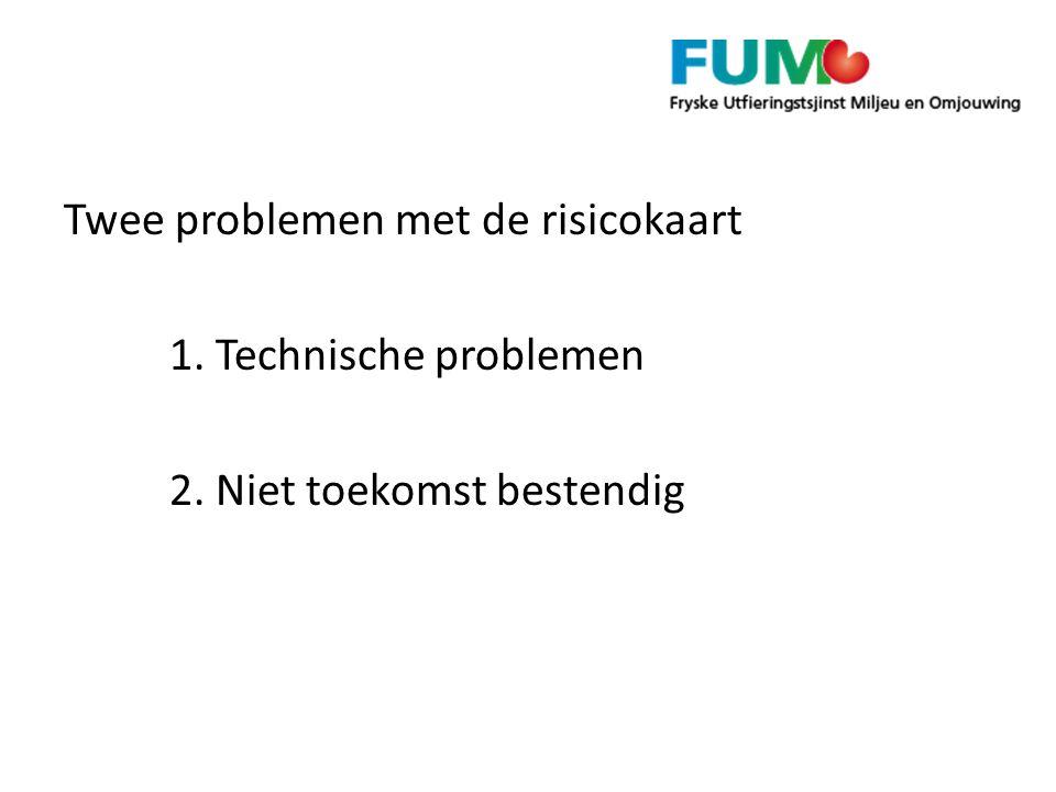 Twee problemen met de risicokaart 1. Technische problemen 2. Niet toekomst bestendig