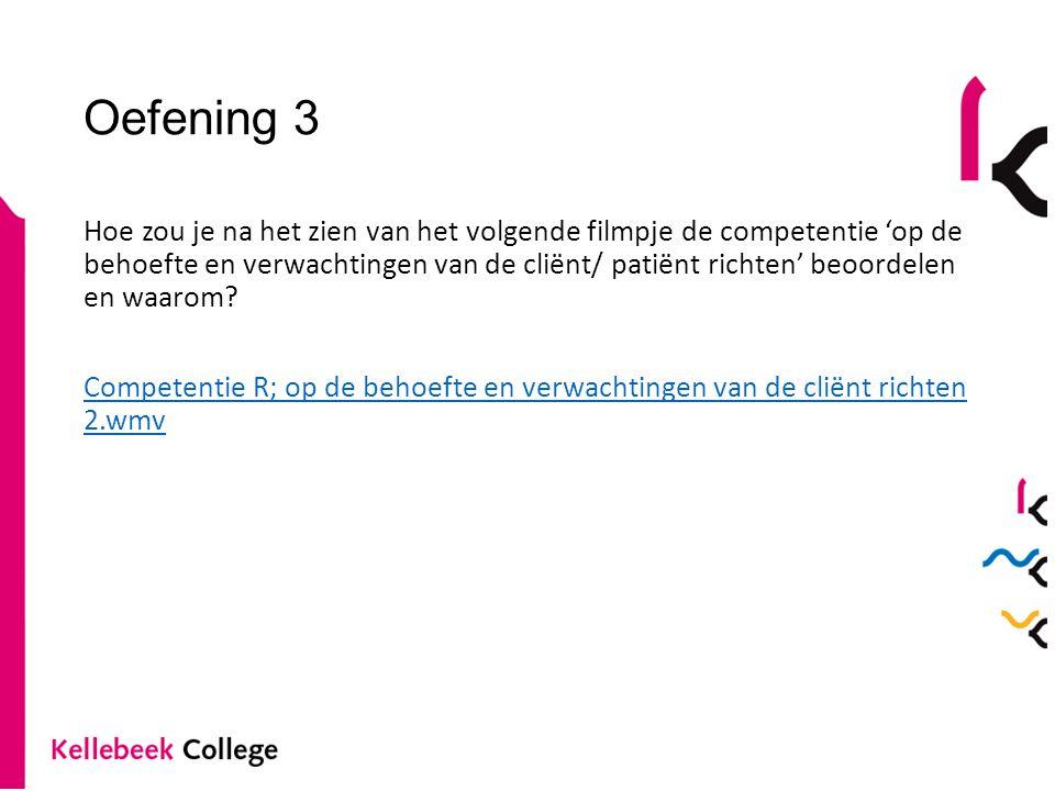 Oefening 3 Hoe zou je na het zien van het volgende filmpje de competentie 'op de behoefte en verwachtingen van de cliënt/ patiënt richten' beoordelen