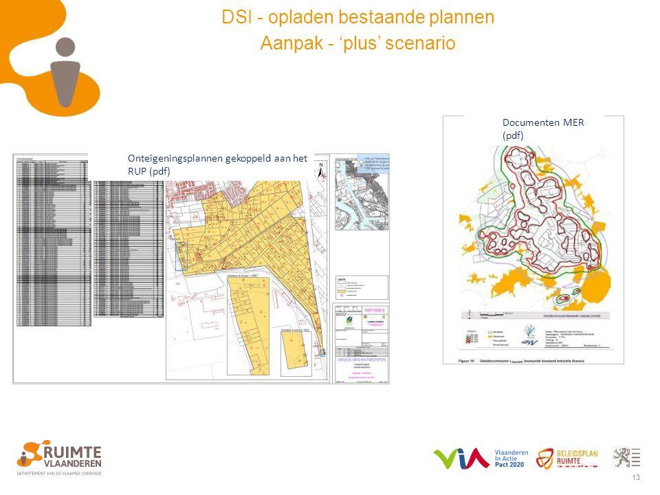 13 Onteigeningsplannen gekoppeld aan het RUP (pdf) Documenten MER (pdf) DSI - opladen bestaande plannen Aanpak - 'plus' scenario