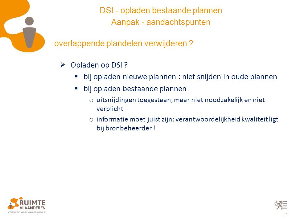 22  Opladen op DSI ?  bij opladen nieuwe plannen : niet snijden in oude plannen  bij opladen bestaande plannen o uitsnijdingen toegestaan, maar nie