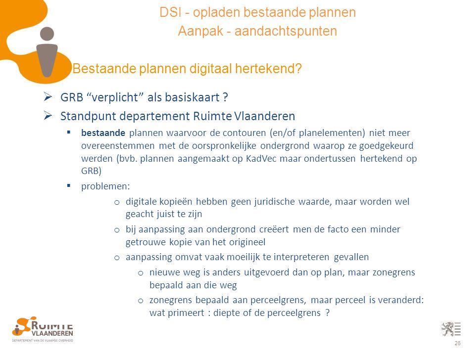 """26  GRB """"verplicht"""" als basiskaart ?  Standpunt departement Ruimte Vlaanderen  bestaande plannen waarvoor de contouren (en/of planelementen) niet m"""