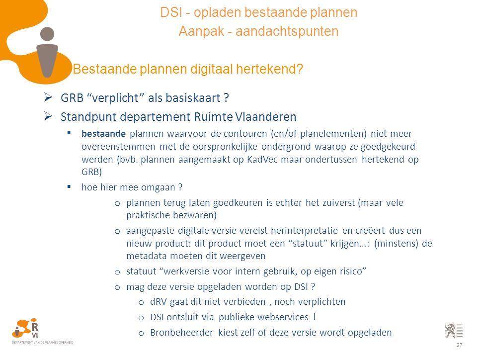 """27  GRB """"verplicht"""" als basiskaart ?  Standpunt departement Ruimte Vlaanderen  bestaande plannen waarvoor de contouren (en/of planelementen) niet m"""