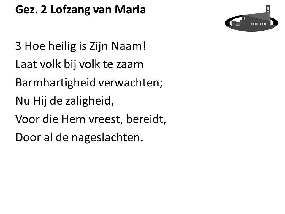 Gez.2 Lofzang van Maria 3 Hoe heilig is Zijn Naam.