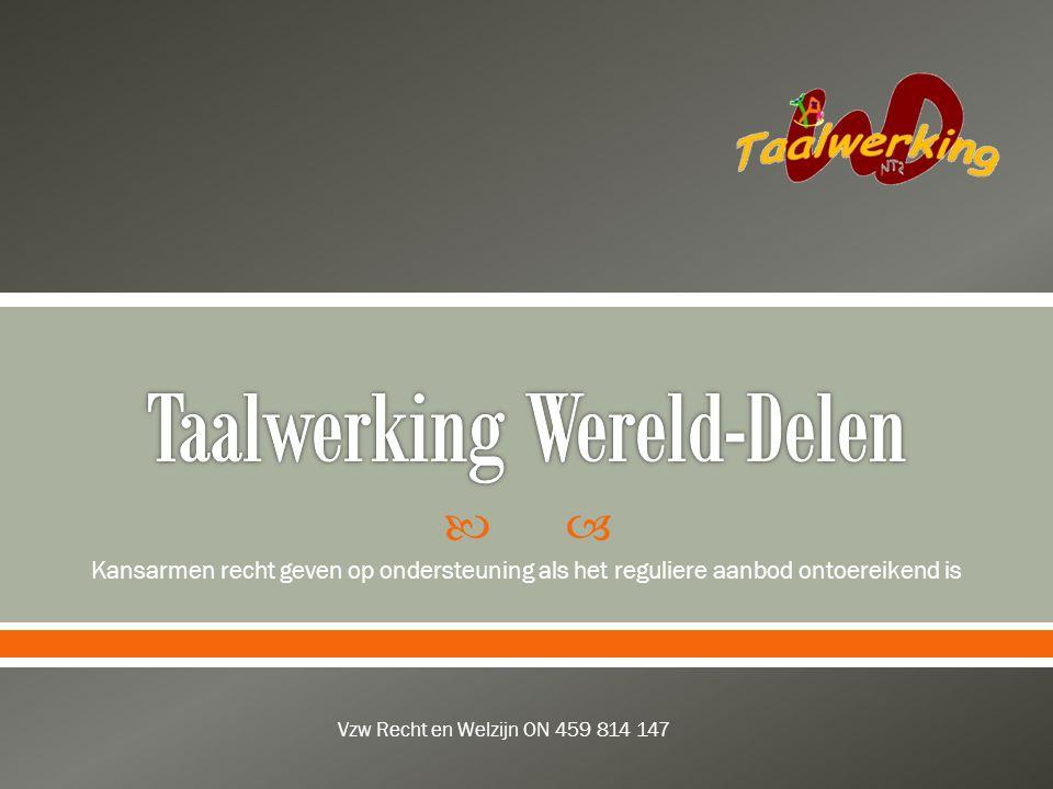  Kansarmen recht geven op ondersteuning als het reguliere aanbod ontoereikend is Vzw Recht en Welzijn ON 459 814 147