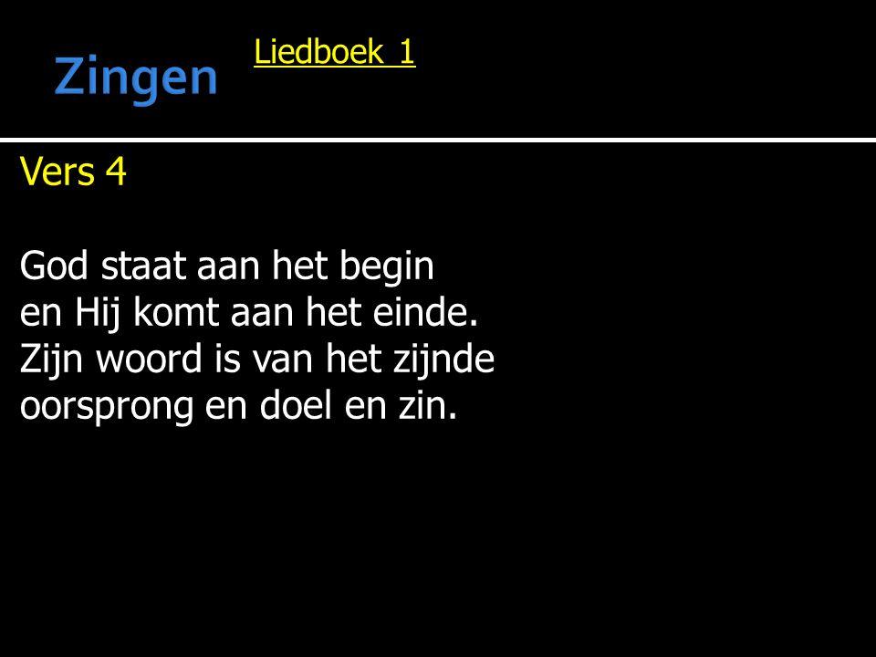 Liedboek 1 Vers 4 God staat aan het begin en Hij komt aan het einde.