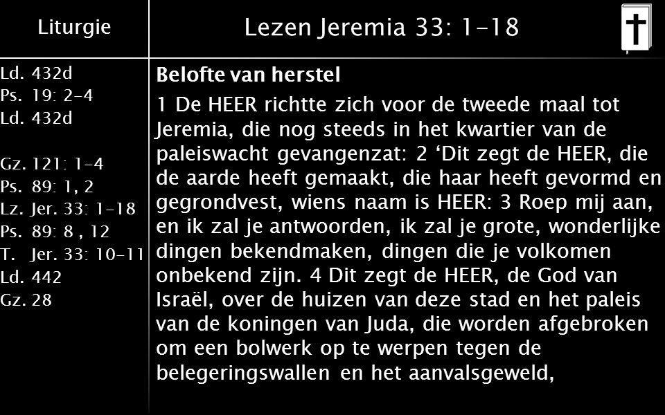 Liturgie Ld.432d Ps.19: 2-4 Ld.432d Gz.121: 1-4 Ps.89: 1, 2 Lz.Jer.