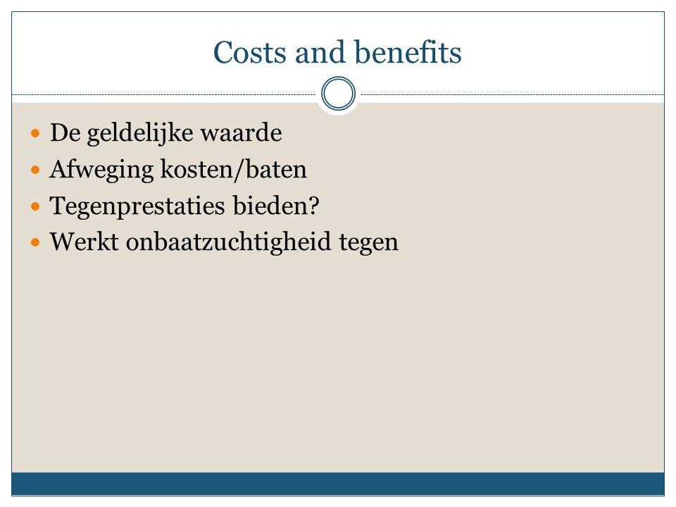Costs and benefits De geldelijke waarde Afweging kosten/baten Tegenprestaties bieden? Werkt onbaatzuchtigheid tegen