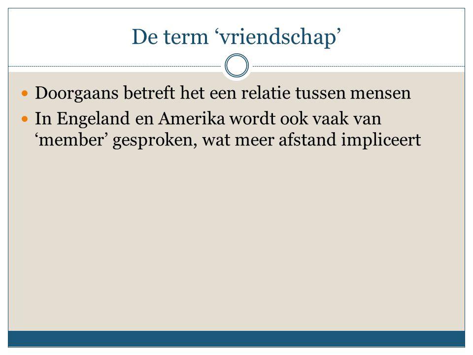 De term 'vriendschap' Doorgaans betreft het een relatie tussen mensen In Engeland en Amerika wordt ook vaak van 'member' gesproken, wat meer afstand i