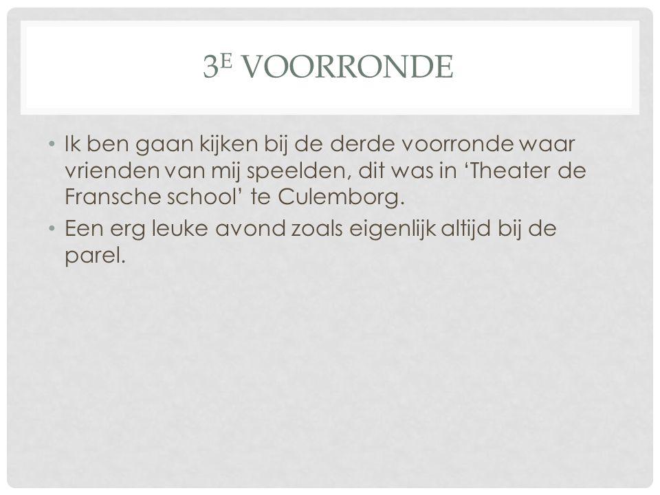 3 E VOORRONDE Ik ben gaan kijken bij de derde voorronde waar vrienden van mij speelden, dit was in 'Theater de Fransche school' te Culemborg.