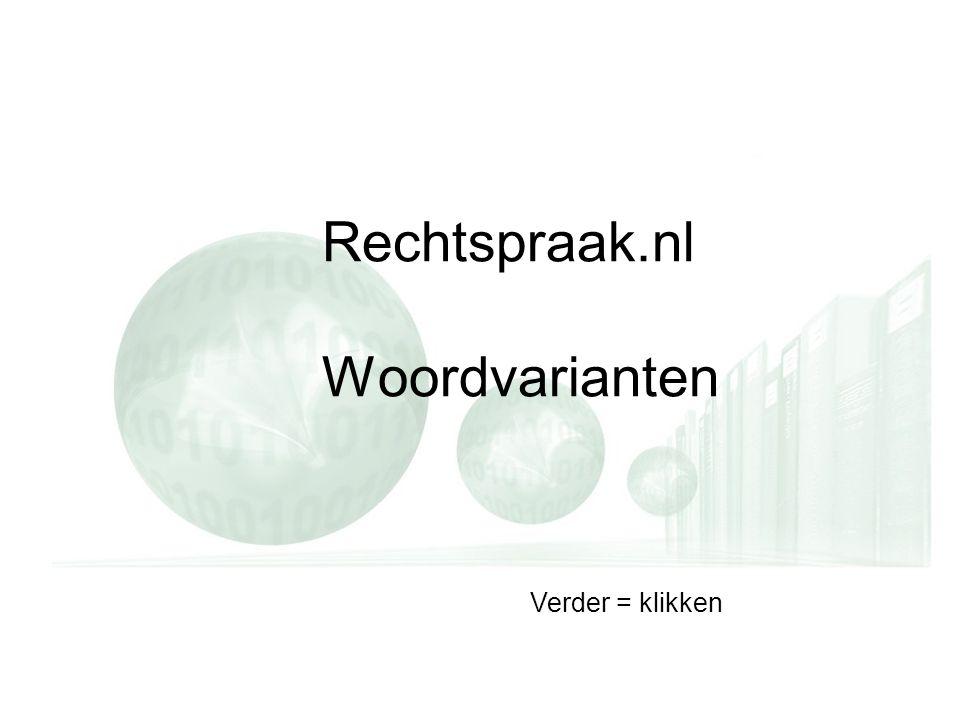 Rechtspraak.nl Woordvarianten Verder = klikken