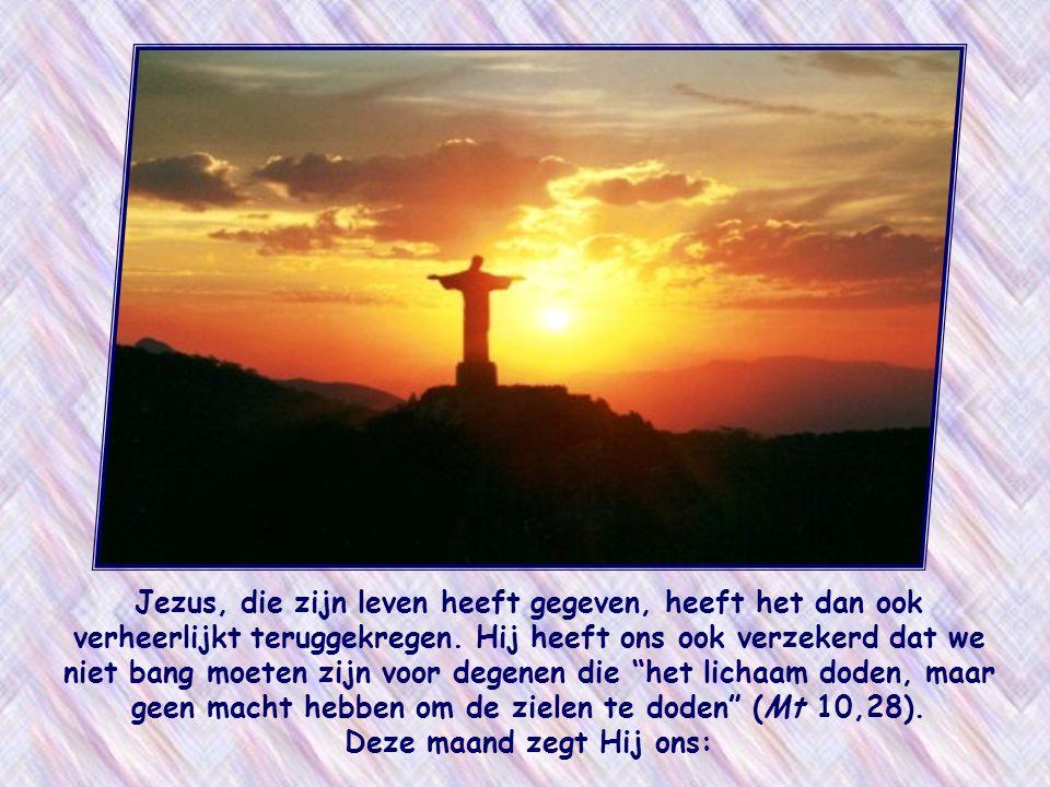 Jezus, die zijn leven heeft gegeven, heeft het dan ook verheerlijkt teruggekregen.