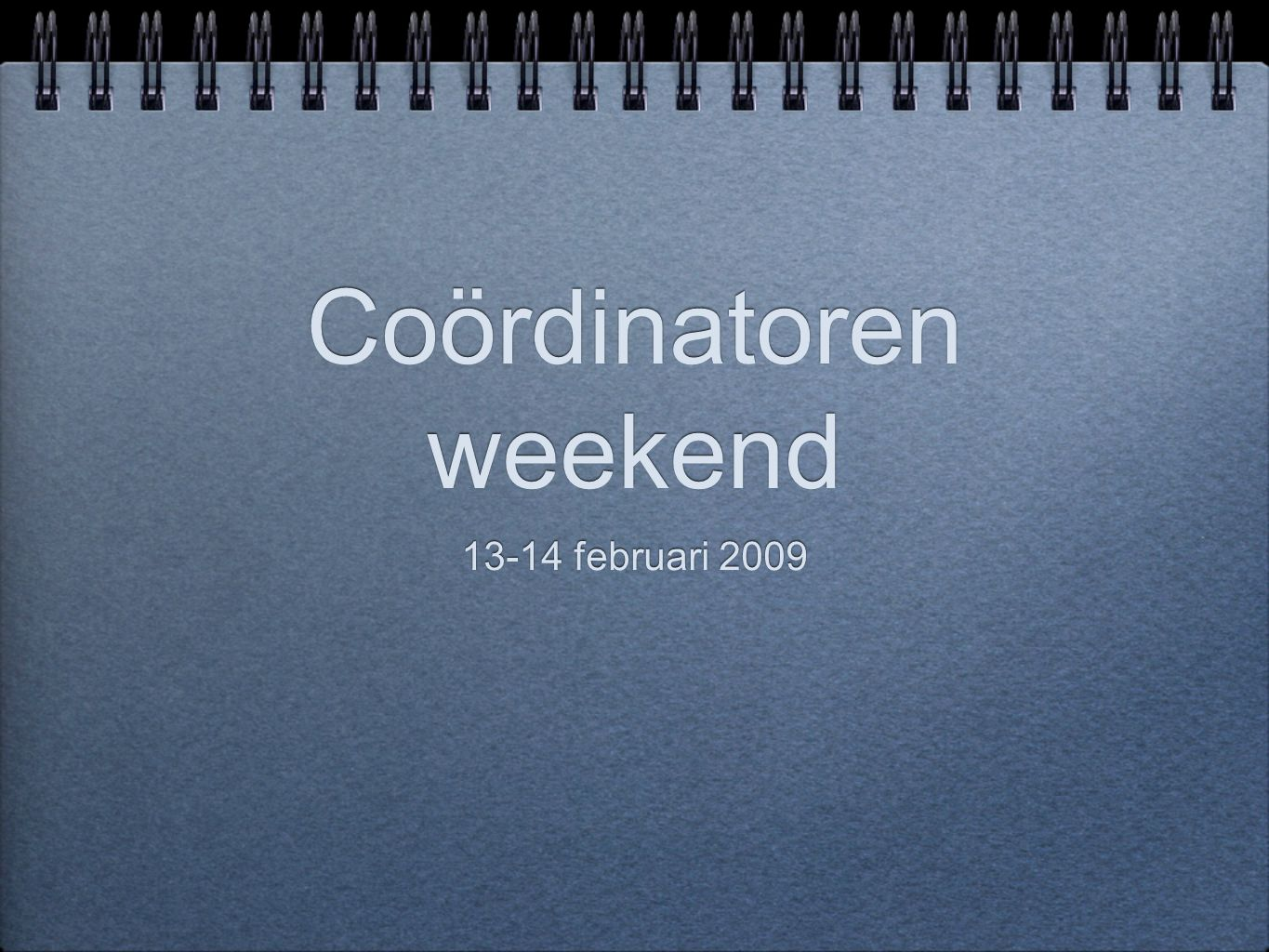 Coördinatoren weekend 13-14 februari 2009