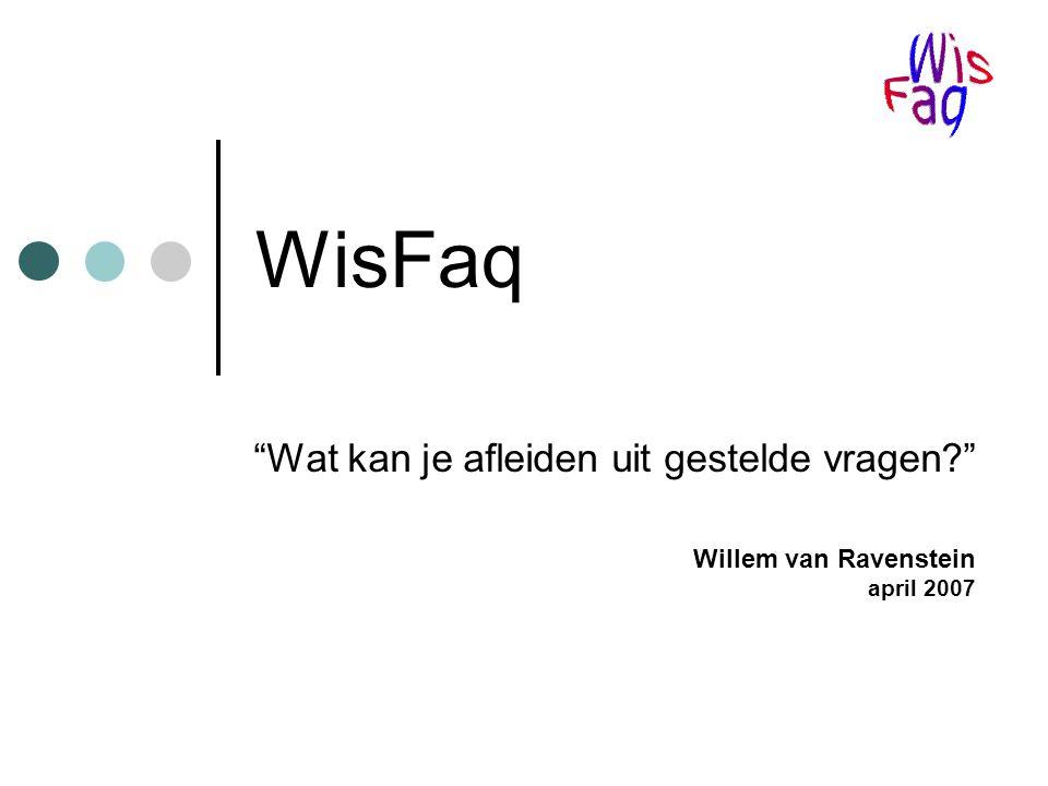 WisFaq Wat kan je afleiden uit gestelde vragen Willem van Ravenstein april 2007