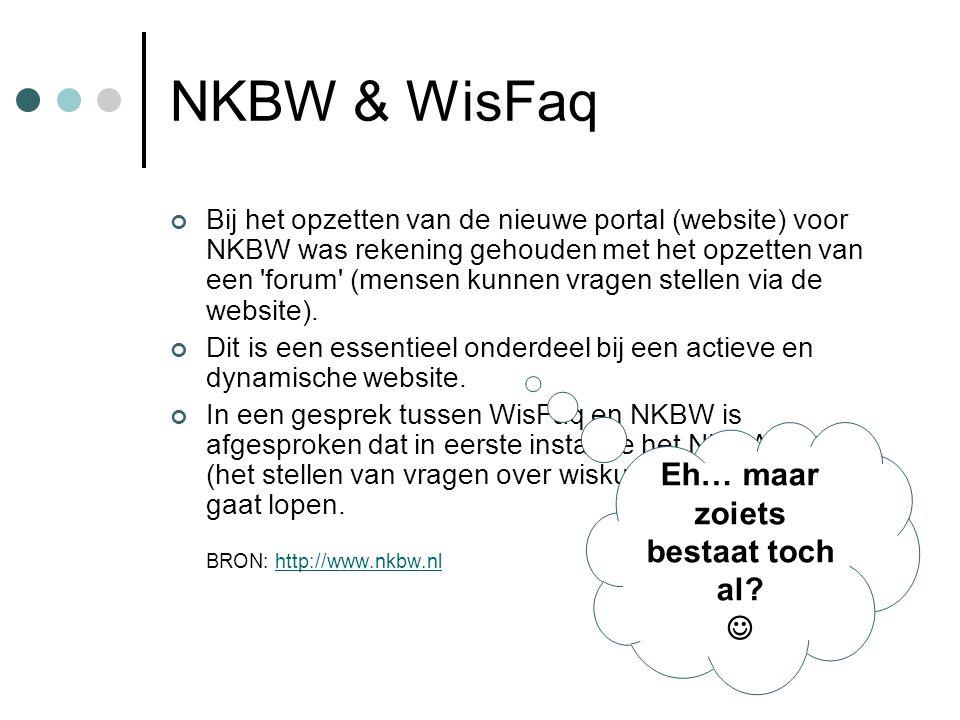 NKBW & WisFaq Bij het opzetten van de nieuwe portal (website) voor NKBW was rekening gehouden met het opzetten van een forum (mensen kunnen vragen stellen via de website).