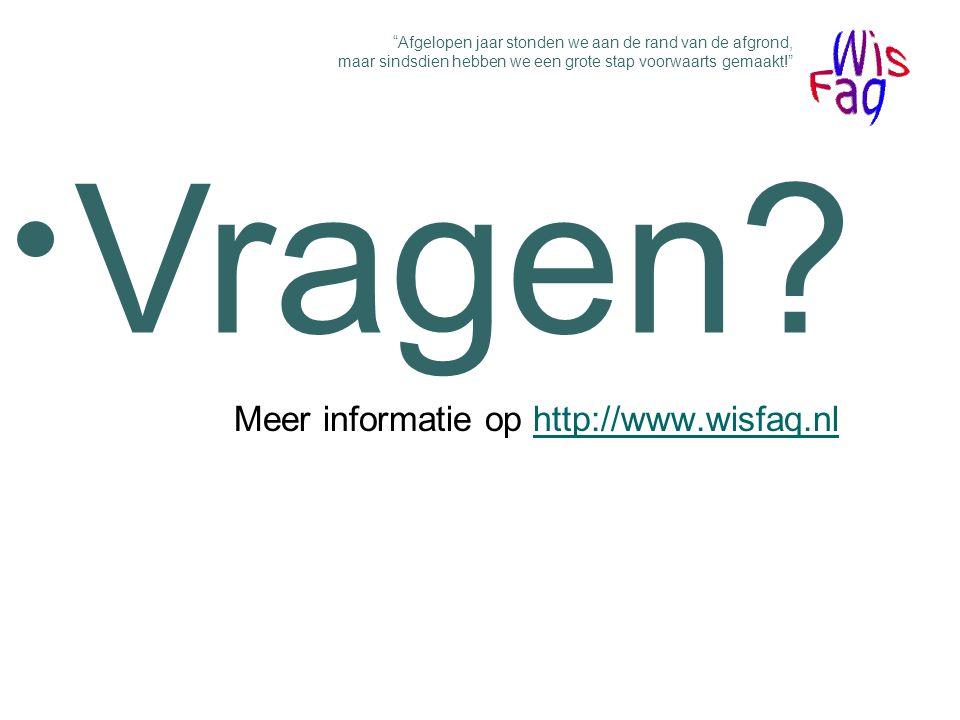 Einde Meer informatie op http://www.wisfaq.nlhttp://www.wisfaq.nl Afgelopen jaar stonden we aan de rand van de afgrond, maar sindsdien hebben we een grote stap voorwaarts gemaakt! Vragen
