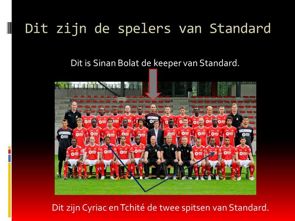 Dit zijn de spelers van Standard Dit is Sinan Bolat de keeper van Standard.