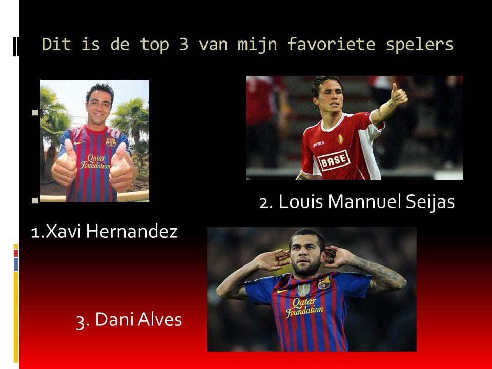 Dit is de top 3 van mijn favoriete spelers   2. Louis Mannuel Seijas 1.Xavi Hernandez 3.
