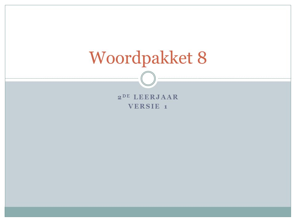 2 DE LEERJAAR VERSIE 1 Woordpakket 8