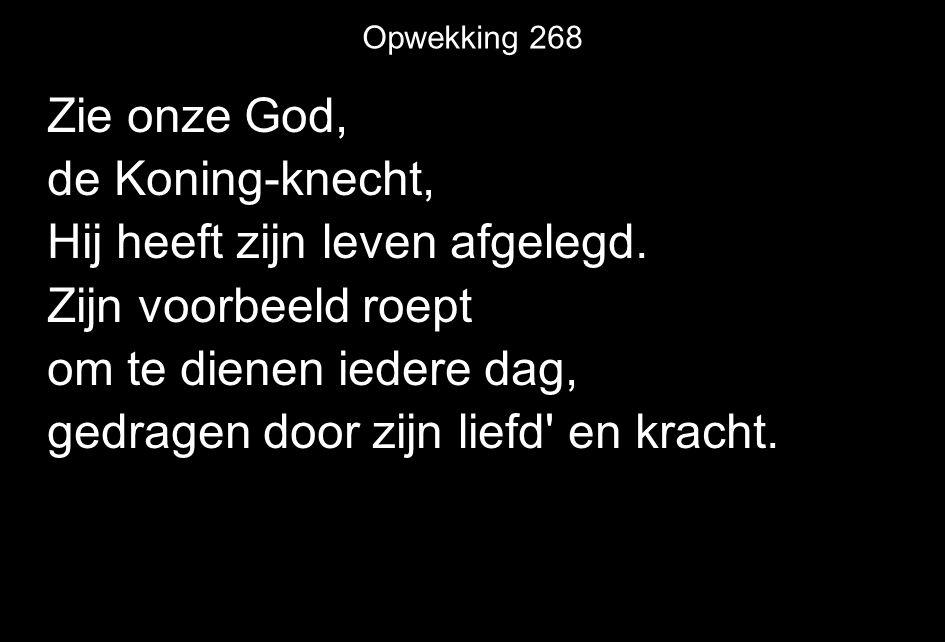 Opwekking 268 Zie onze God, de Koning-knecht, Hij heeft zijn leven afgelegd.
