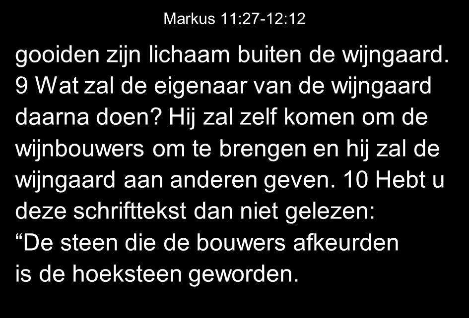 Markus 11:27-12:12 gooiden zijn lichaam buiten de wijngaard.