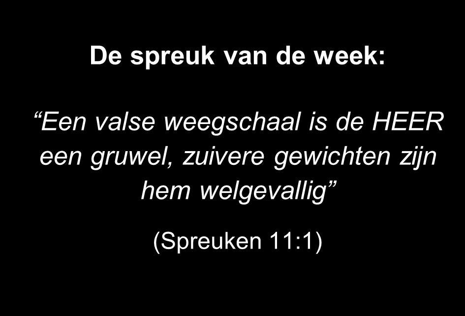 De spreuk van de week: Een valse weegschaal is de HEER een gruwel, zuivere gewichten zijn hem welgevallig (Spreuken 11:1)