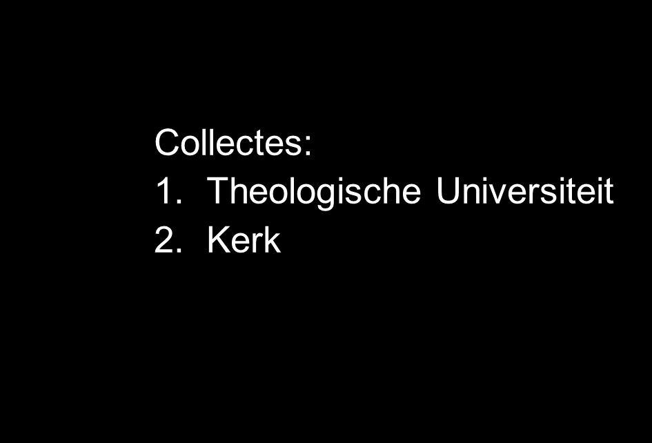 Collectes: 1.Theologische Universiteit 2.Kerk
