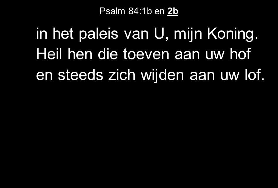 Psalm 84:1b en 2b in het paleis van U, mijn Koning.