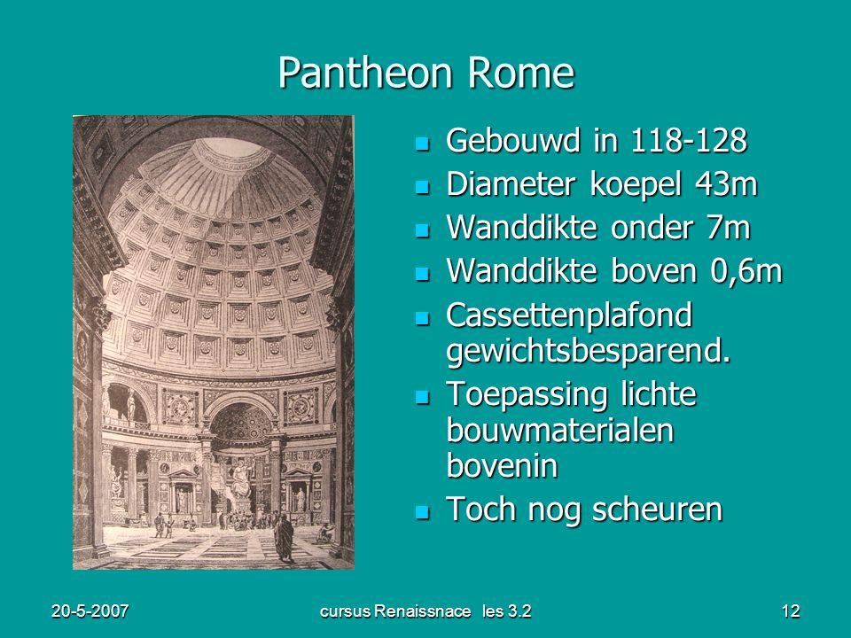 20-5-2007cursus Renaissnace les 3.212 Pantheon Rome Gebouwd in 118-128 Gebouwd in 118-128 Diameter koepel 43m Diameter koepel 43m Wanddikte onder 7m W