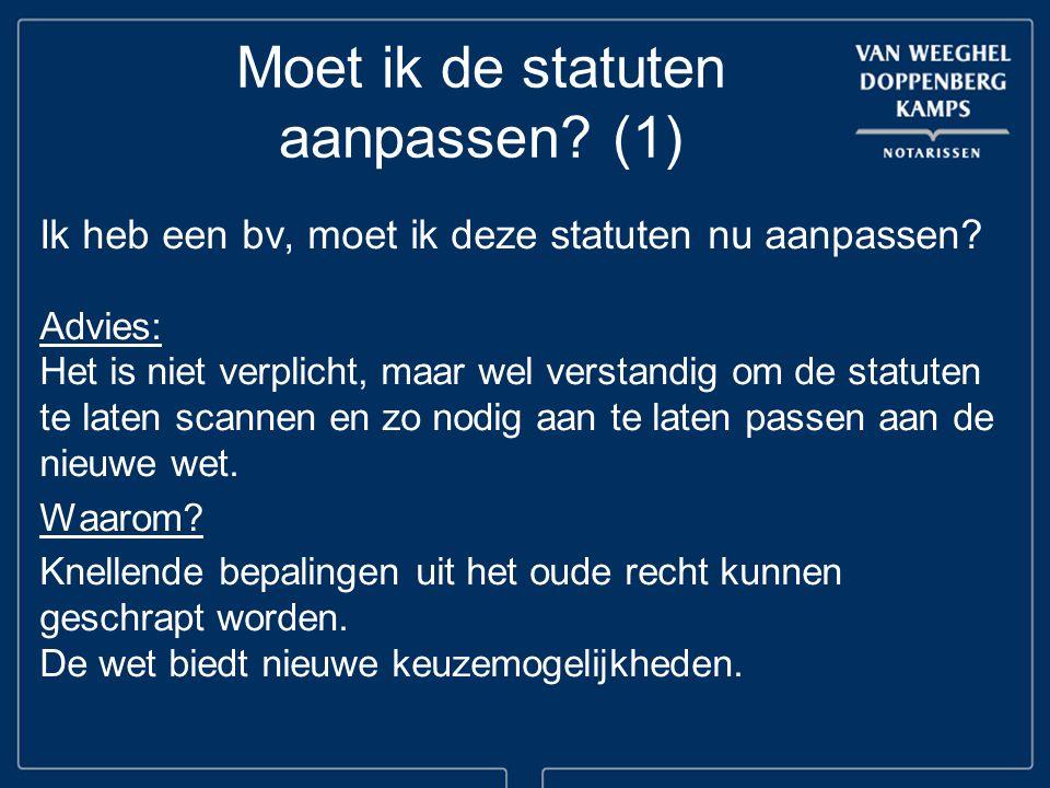 Moet ik de statuten aanpassen? (1) Ik heb een bv, moet ik deze statuten nu aanpassen? Advies: Het is niet verplicht, maar wel verstandig om de statute