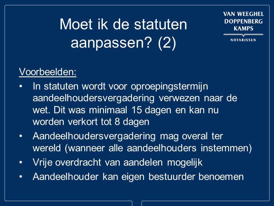 Moet ik de statuten aanpassen? (2) Voorbeelden: In statuten wordt voor oproepingstermijn aandeelhoudersvergadering verwezen naar de wet. Dit was minim