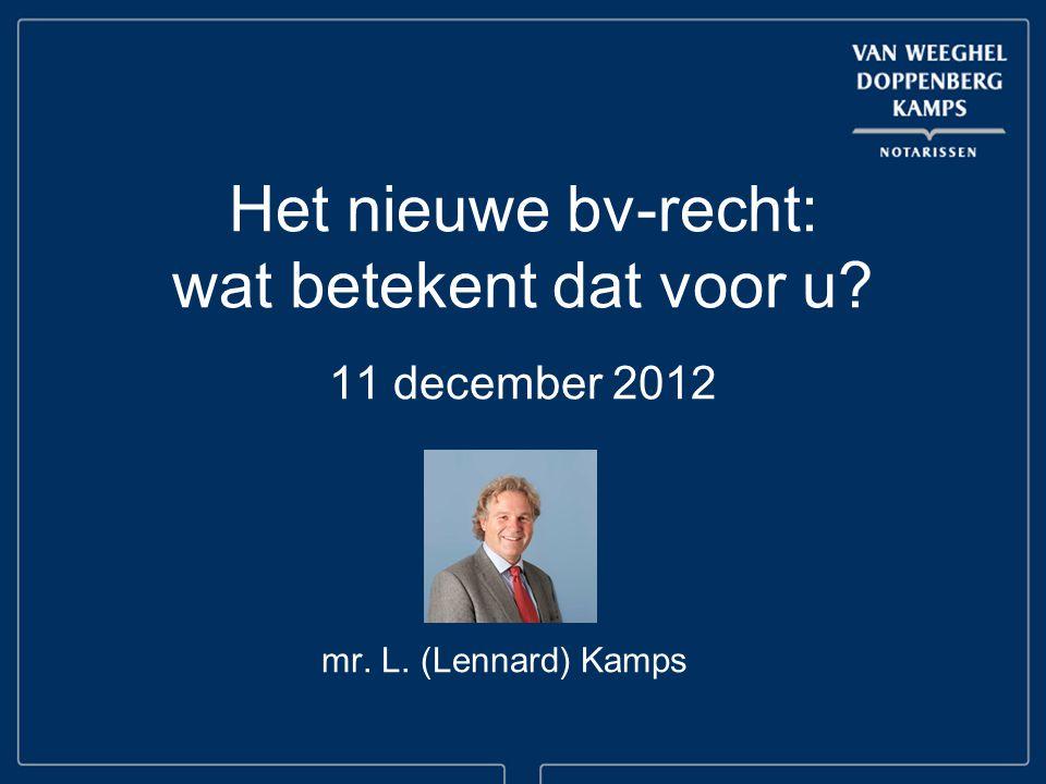 Het nieuwe bv-recht: wat betekent dat voor u? 11 december 2012 mr. L. (Lennard) Kamps