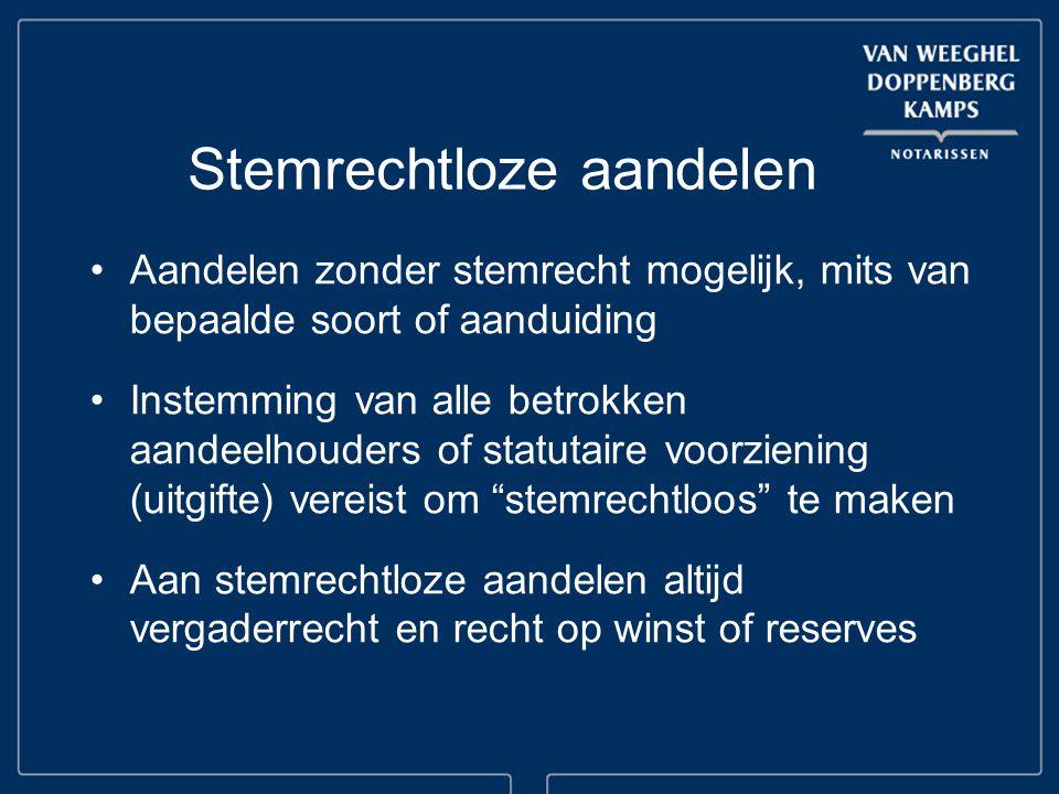 Stemrechtloze aandelen Aandelen zonder stemrecht mogelijk, mits van bepaalde soort of aanduiding Instemming van alle betrokken aandeelhouders of statu