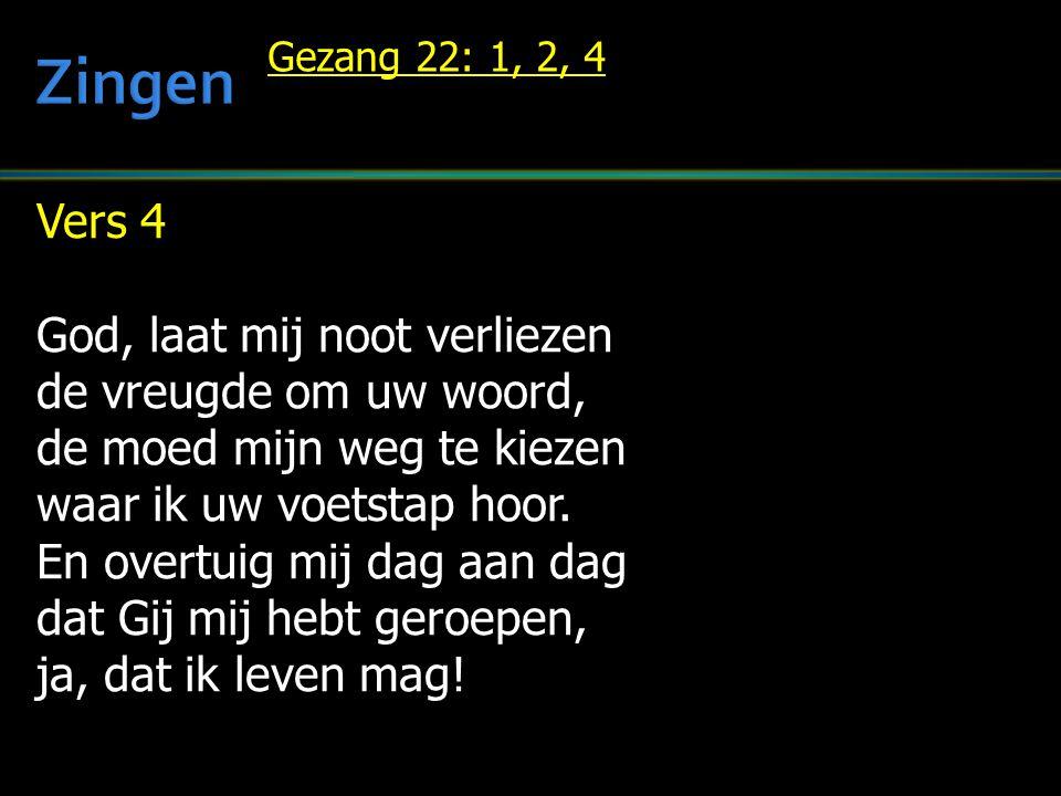 Vers 4 God, laat mij noot verliezen de vreugde om uw woord, de moed mijn weg te kiezen waar ik uw voetstap hoor. En overtuig mij dag aan dag dat Gij m