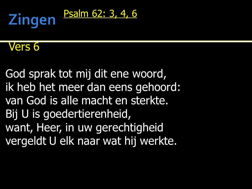 Vers 6 God sprak tot mij dit ene woord, ik heb het meer dan eens gehoord: van God is alle macht en sterkte. Bij U is goedertierenheid, want, Heer, in
