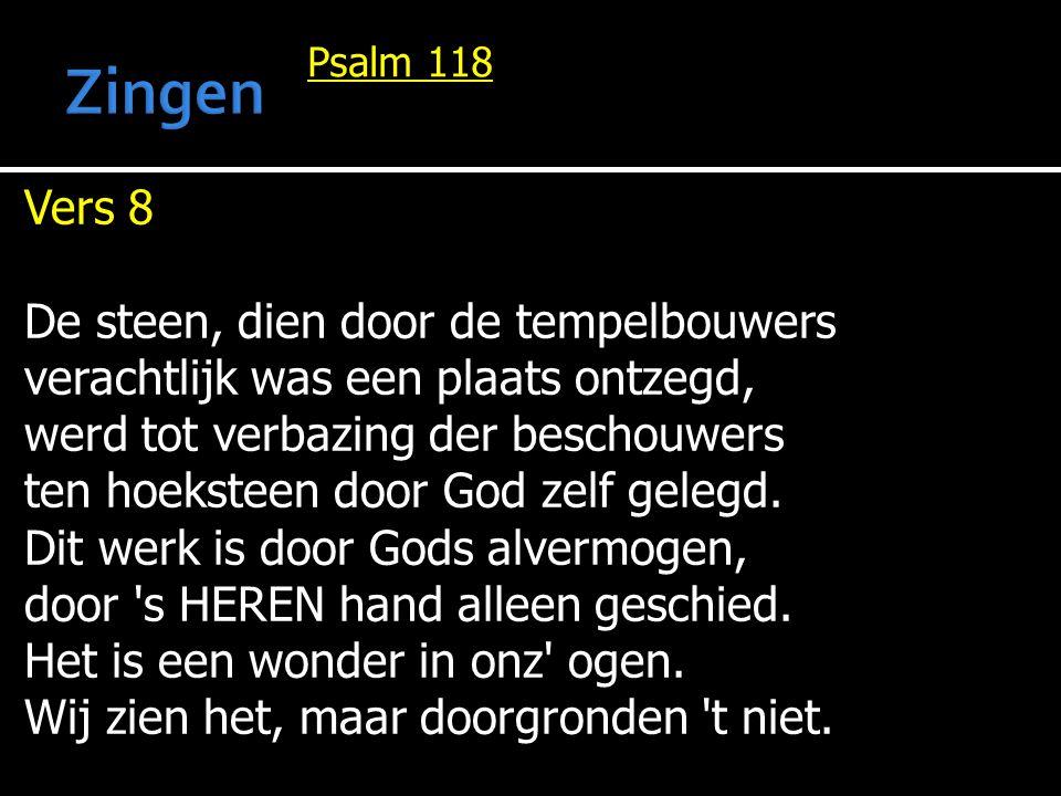 Psalm 118 Vers 8 De steen, dien door de tempelbouwers verachtlijk was een plaats ontzegd, werd tot verbazing der beschouwers ten hoeksteen door God ze