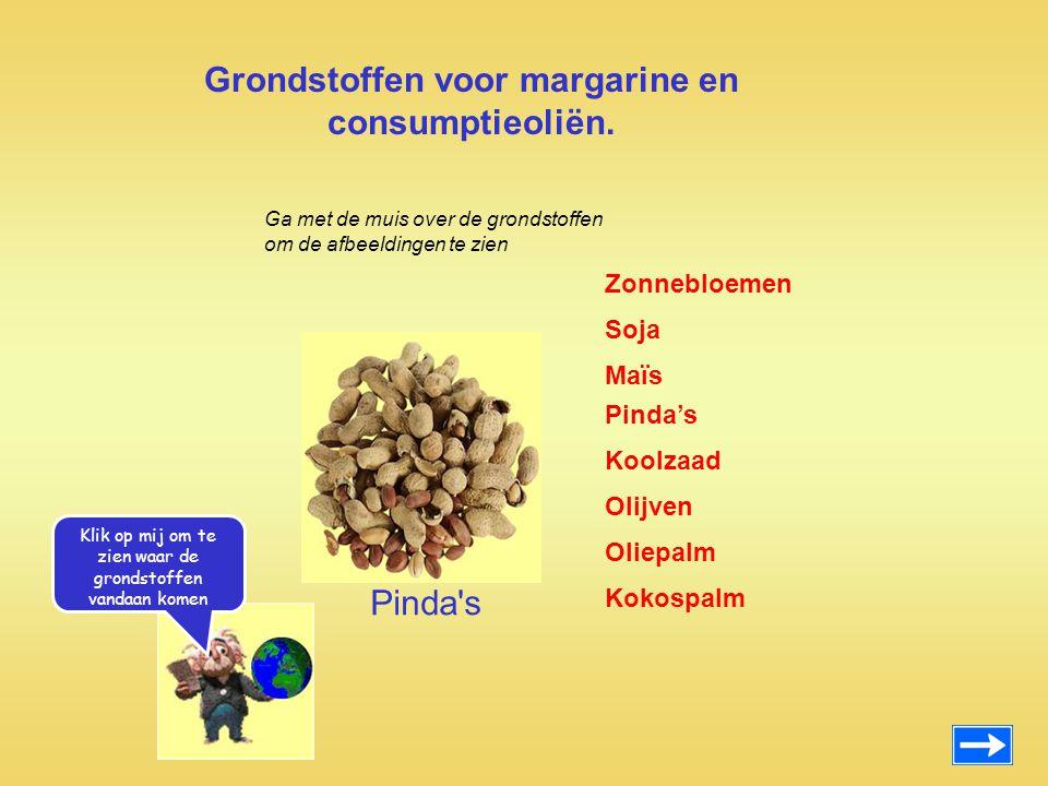Grondstoffen voor margarine en consumptieoliën. Zonnebloemen Maïs Pinda's Koolzaad Olijven Oliepalm Kokospalm Soja Pinda's Ga met de muis over de gron