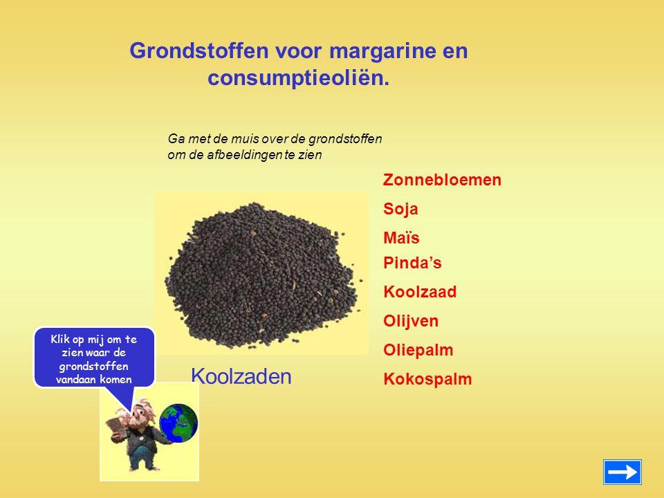 Grondstoffen voor margarine en consumptieoliën. Zonnebloemen Maïs Pinda's Koolzaad Olijven Oliepalm Kokospalm Soja Koolzaden Ga met de muis over de gr