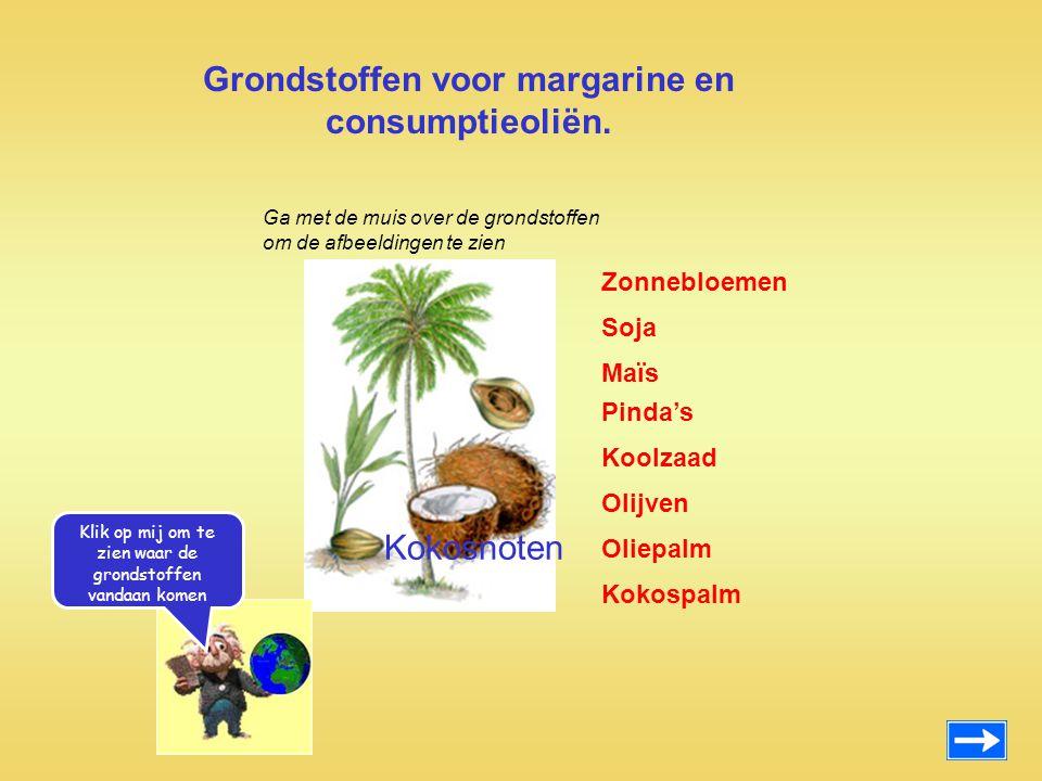 Grondstoffen voor margarine en consumptieoliën. Zonnebloemen Maïs Pinda's Koolzaad Olijven Oliepalm Kokospalm Soja Kokosnoten Ga met de muis over de g