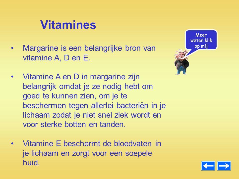 Margarine is een belangrijke bron van vitamine A, D en E. Vitamine A en D in margarine zijn belangrijk omdat je ze nodig hebt om goed te kunnen zien,